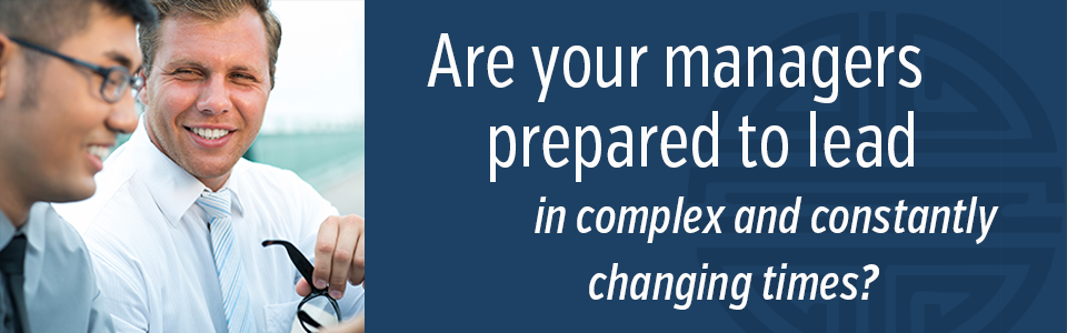 Are your managers prepared to lead in complex and constantly changing times?